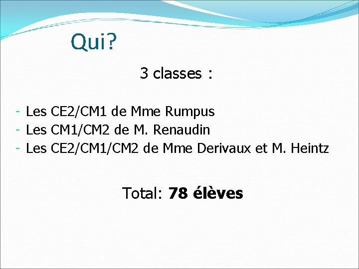 Qui? 3 classes : - Les CE 2/CM 1 de Mme Rumpus - Les