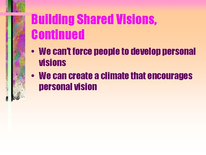 Building Shared Visions, Continued • We can't force people to develop personal visions •