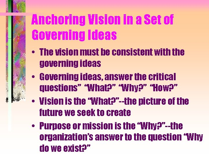 Anchoring Vision in a Set of Governing Ideas • The vision must be consistent