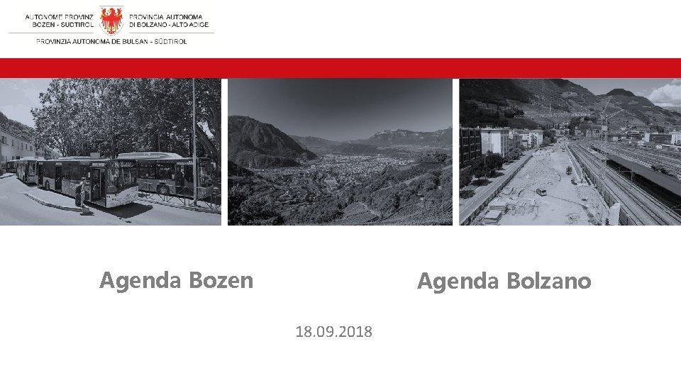 Agenda Bozen Agenda Bolzano 18. 09. 2018