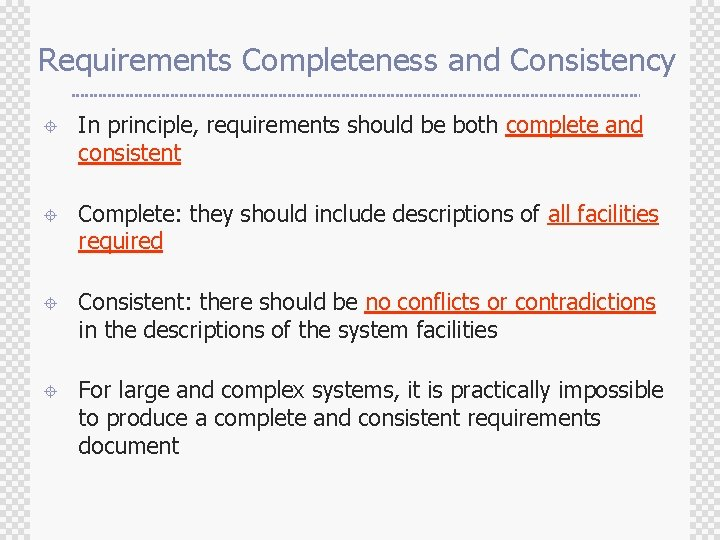 Requirements Completeness and Consistency ± In principle, requirements should be both complete and consistent