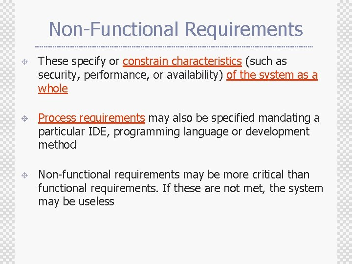 Non-Functional Requirements ± These specify or constrain characteristics (such as security, performance, or availability)