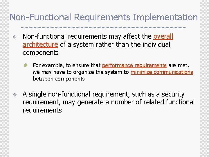 Non-Functional Requirements Implementation ± Non-functional requirements may affect the overall architecture of a system