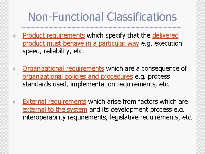 Non-Functional Classifications ± Product requirements which specify that the delivered product must behave in