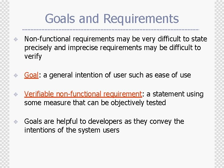 Goals and Requirements ± Non-functional requirements may be very difficult to state precisely and