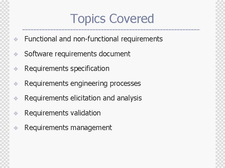 Topics Covered ± Functional and non-functional requirements ± Software requirements document ± Requirements specification