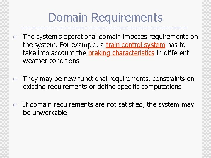 Domain Requirements ± The system's operational domain imposes requirements on the system. For example,