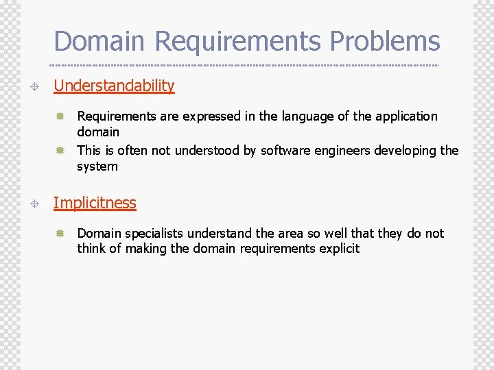 Domain Requirements Problems ± Understandability Requirements are expressed in the language of the application