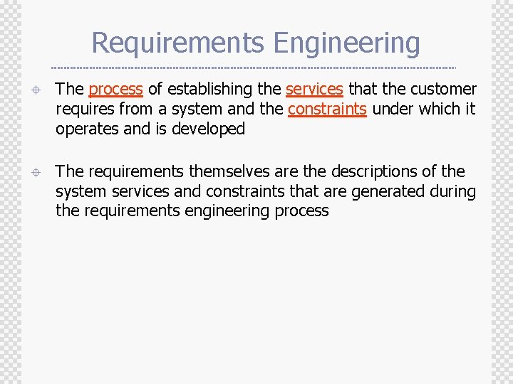 Requirements Engineering ± The process of establishing the services that the customer requires from