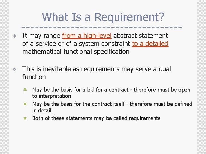 What Is a Requirement? ± It may range from a high-level abstract statement of