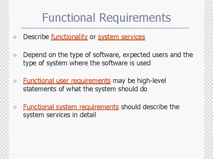 Functional Requirements ± Describe functionality or system services ± Depend on the type of