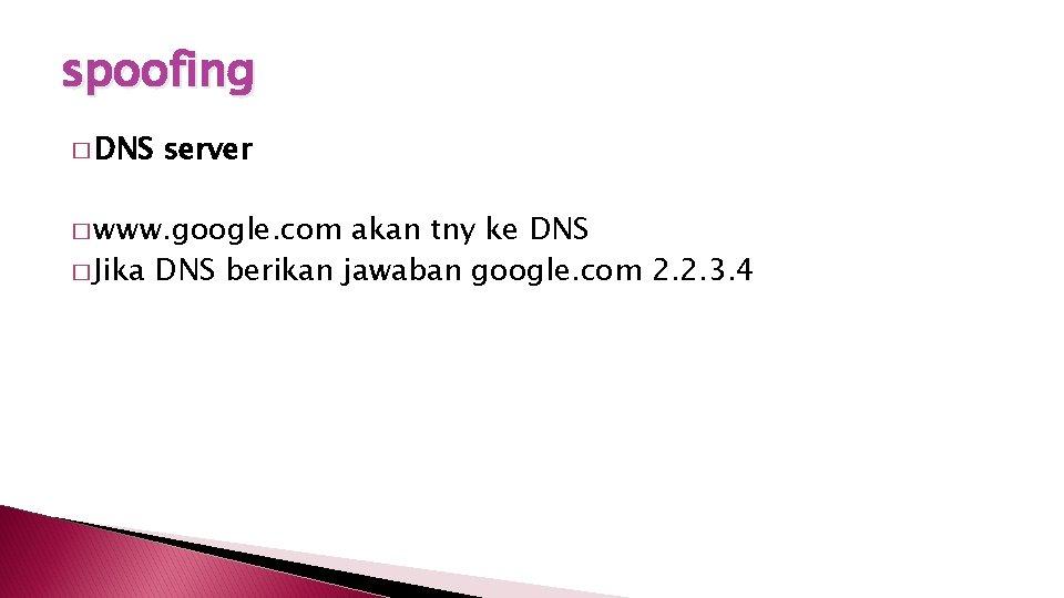 spoofing � DNS server � www. google. com akan tny ke DNS � Jika