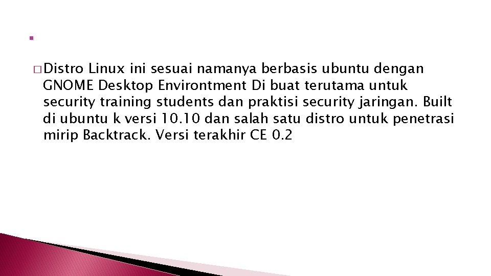 . � Distro Linux ini sesuai namanya berbasis ubuntu dengan GNOME Desktop Environtment Di