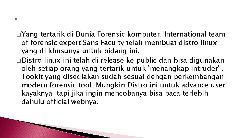 . � Yang tertarik di Dunia Forensic komputer. International team of forensic expert Sans