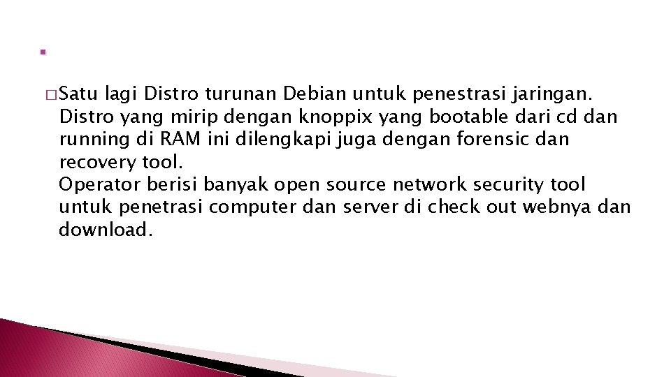 . � Satu lagi Distro turunan Debian untuk penestrasi jaringan. Distro yang mirip dengan