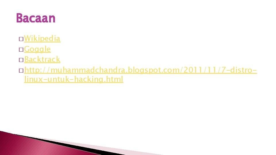 Bacaan � Wikipedia � Goggle � Backtrack � http: //muhammadchandra. blogspot. com/2011/11/7 -distro- linux-untuk-hacking.