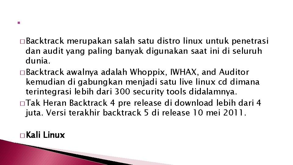 . � Backtrack merupakan salah satu distro linux untuk penetrasi dan audit yang paling