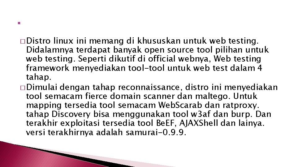 . � Distro linux ini memang di khususkan untuk web testing. Didalamnya terdapat banyak