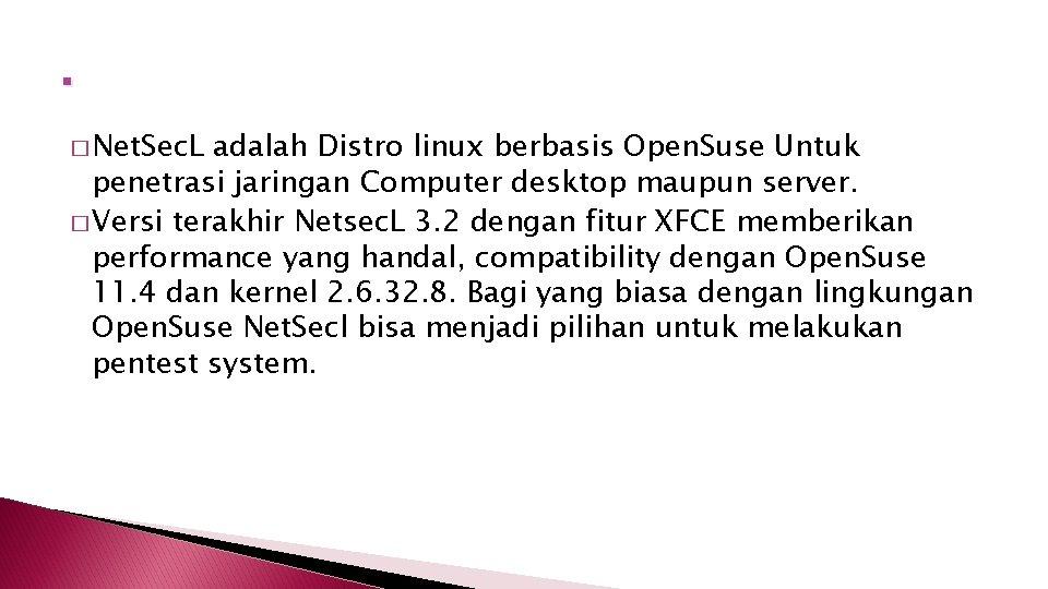 . � Net. Sec. L adalah Distro linux berbasis Open. Suse Untuk penetrasi jaringan