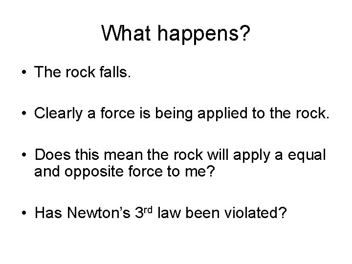 What happens? • The rock falls. • Clearly a force is being applied to