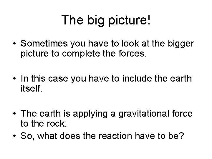 The big picture! • Sometimes you have to look at the bigger picture to