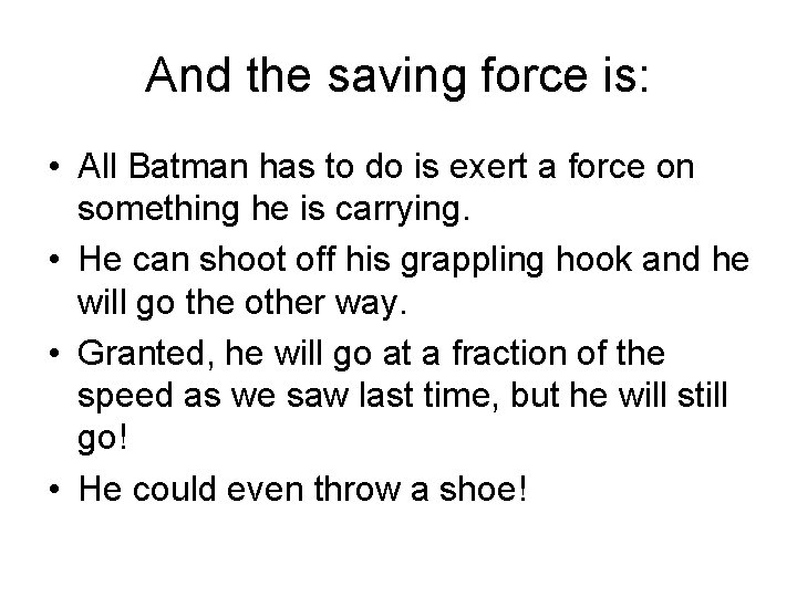 And the saving force is: • All Batman has to do is exert a