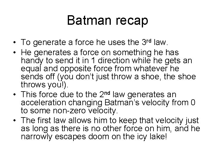 Batman recap • To generate a force he uses the 3 rd law. •