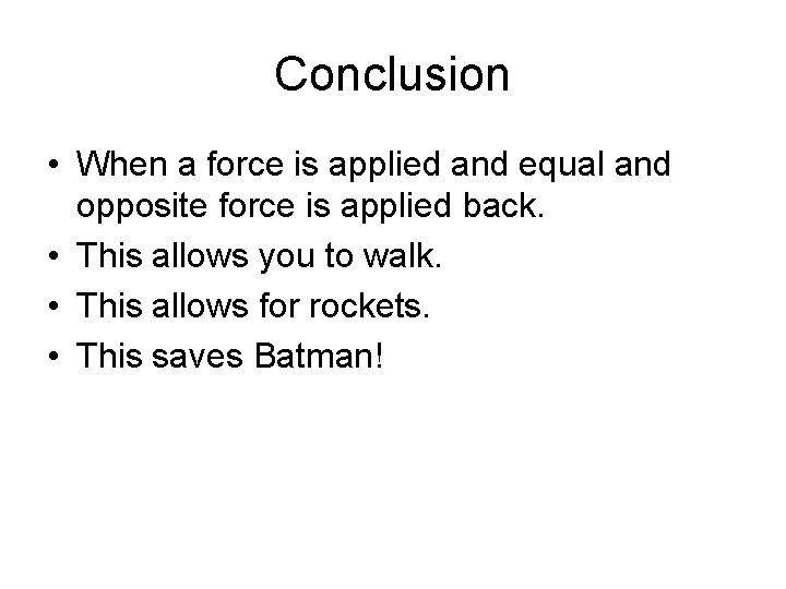 Conclusion • When a force is applied and equal and opposite force is applied