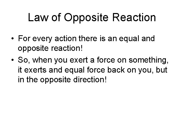 Law of Opposite Reaction • For every action there is an equal and opposite