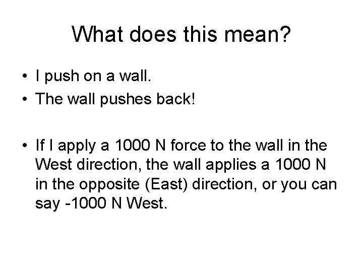 What does this mean? • I push on a wall. • The wall pushes