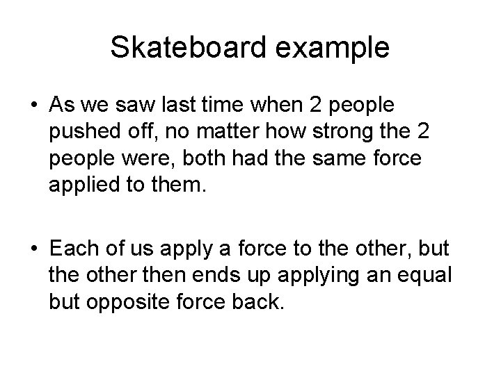 Skateboard example • As we saw last time when 2 people pushed off, no
