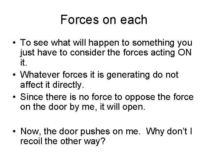 Forces on each • To see what will happen to something you just have