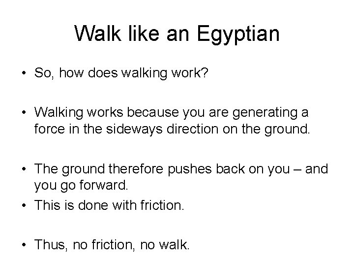 Walk like an Egyptian • So, how does walking work? • Walking works because