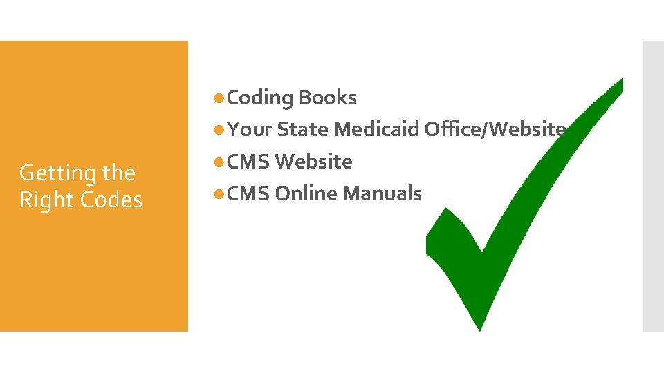 Getting the Right Codes ●Coding Books ●Your State Medicaid Office/Website ●CMS Online Manuals