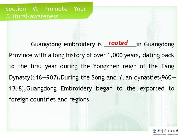 Section Ⅵ Promote Cultural-awareness Your Click me rooted Guangdong embroidery is _____in Guangdong Province