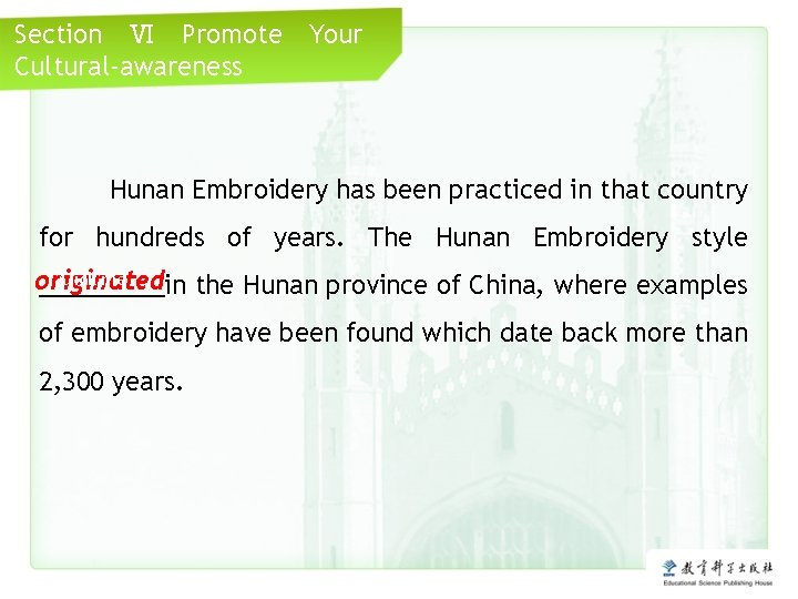 Section Ⅵ Promote Cultural-awareness Your Hunan Embroidery has been practiced in that country for