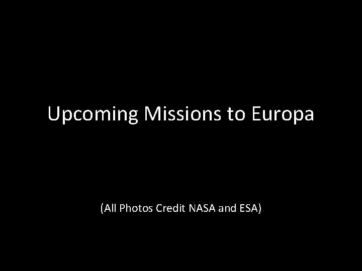 Upcoming Missions to Europa (All Photos Credit NASA and ESA)