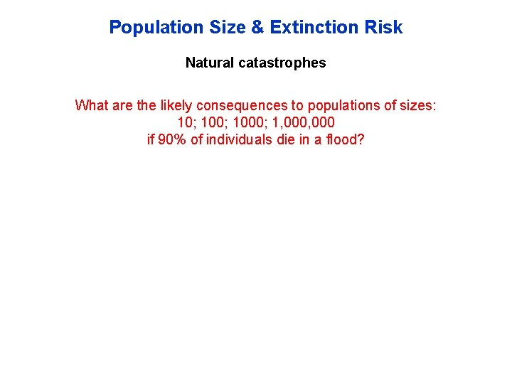 Population Size & Extinction Risk Natural catastrophes What are the likely consequences to populations