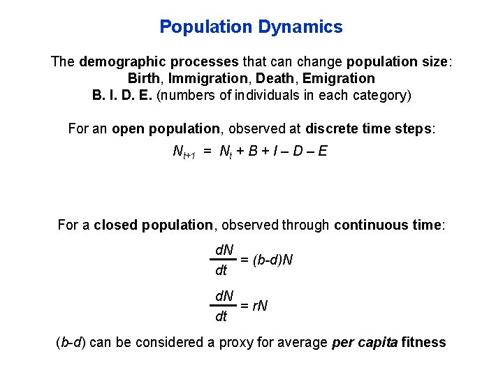 Population Dynamics The demographic processes that can change population size: Birth, Immigration, Death, Emigration