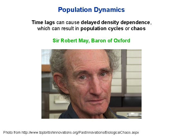 Population Dynamics Time lags can cause delayed density dependence, which can result in population