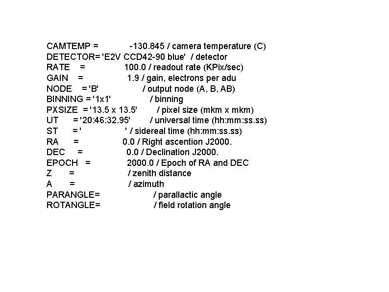 CAMTEMP = -130. 845 / camera temperature (C) DETECTOR= 'E 2 V CCD 42