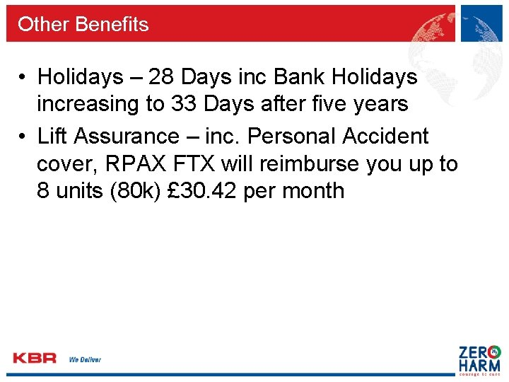Other Benefits • Holidays – 28 Days inc Bank Holidays increasing to 33 Days