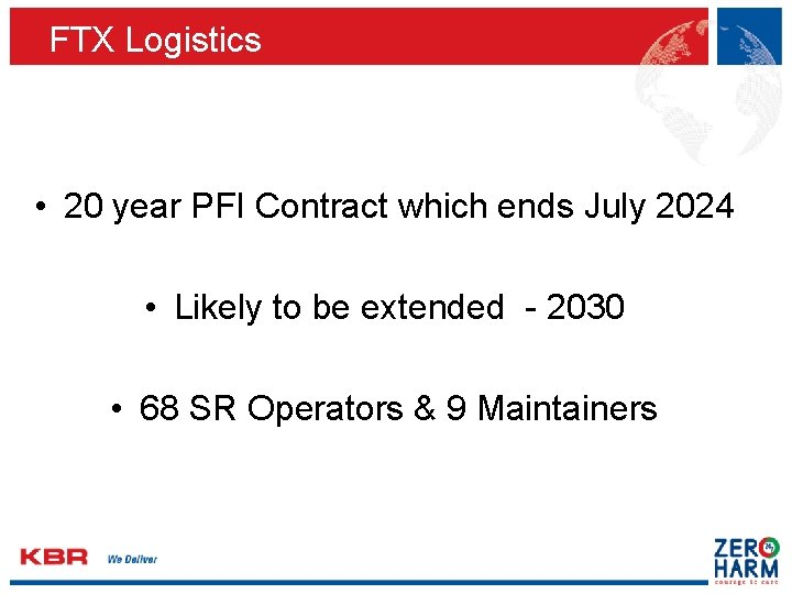 FTX Logistics • 20 year PFI Contract which ends July 2024 • Likely to