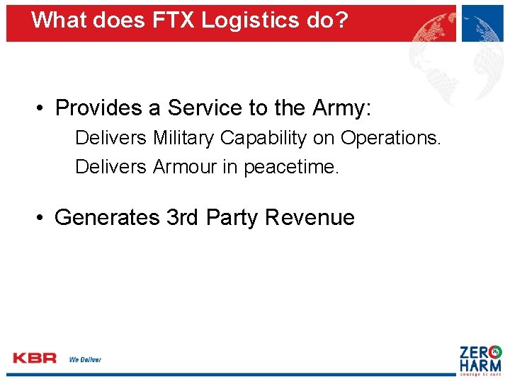 What does FTX Logistics do? • Provides a Service to the Army: Delivers Military