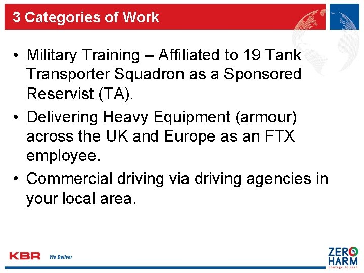 3 Categories of Work • Military Training – Affiliated to 19 Tank Transporter Squadron