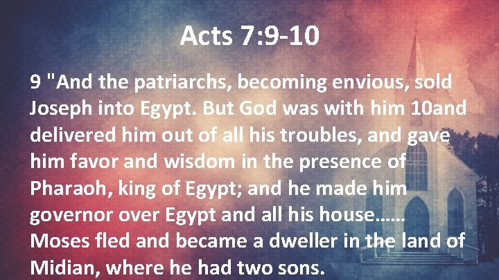 """Acts 7: 9 -10 9 """"And the patriarchs, becoming envious, sold Joseph into Egypt."""