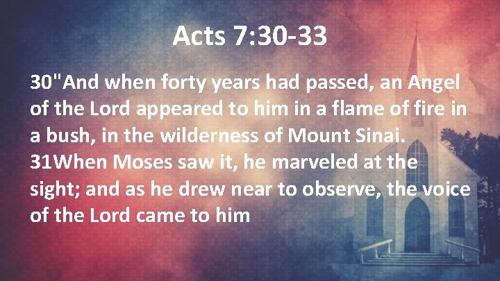 """Acts 7: 30 -33 30""""And when forty years had passed, an Angel of the"""