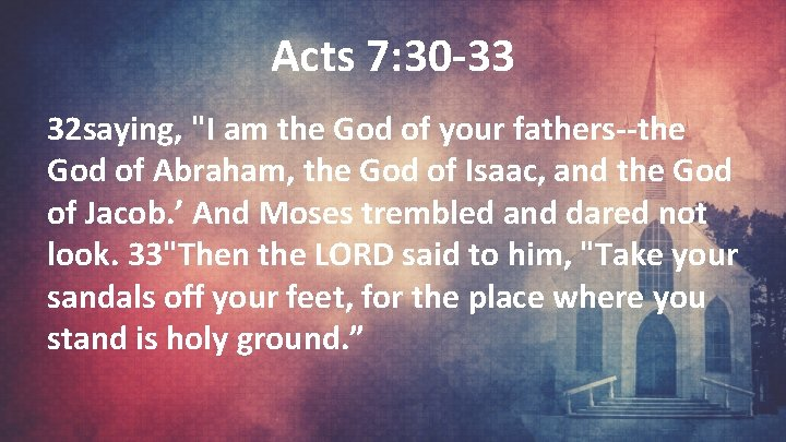 """Acts 7: 30 -33 32 saying, """"I am the God of your fathers--the God"""