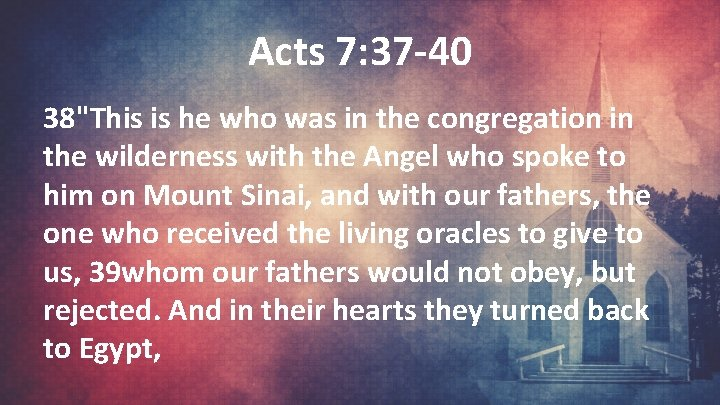 """Acts 7: 37 -40 38""""This is he who was in the congregation in the"""