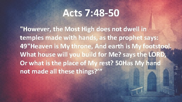 """Acts 7: 48 -50 """"However, the Most High does not dwell in temples made"""